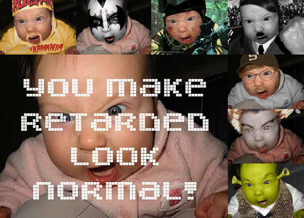 You make retarded look normal