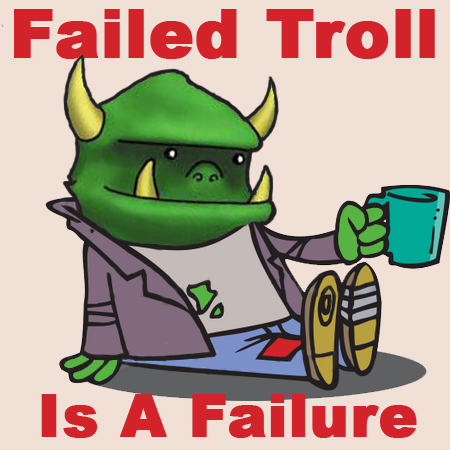 Failed Troll is a Failure